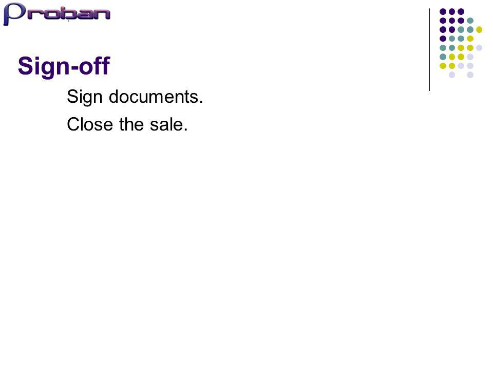 Sign-off Sign documents. Close the sale.