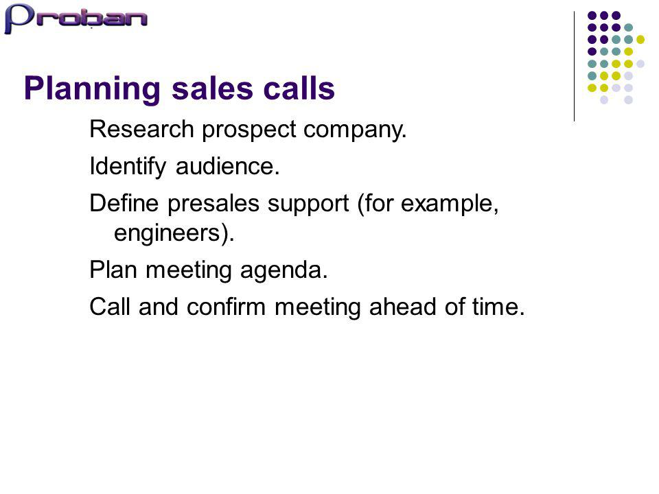 Planning sales calls Research prospect company. Identify audience.