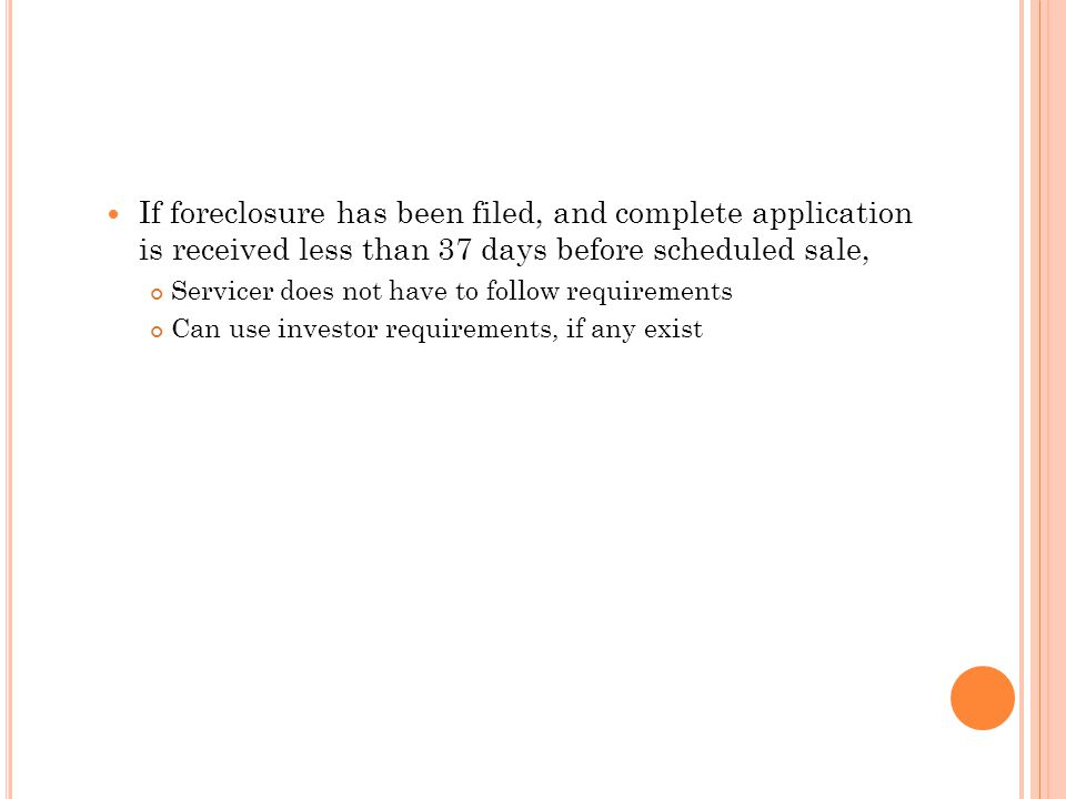 If foreclosure has been filed, and complete application is received less than 37 days before scheduled sale,