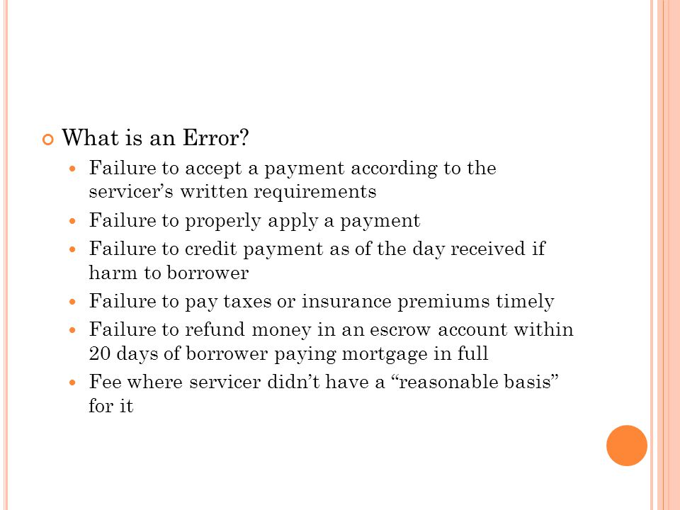 What is an Error Failure to accept a payment according to the servicer's written requirements. Failure to properly apply a payment.