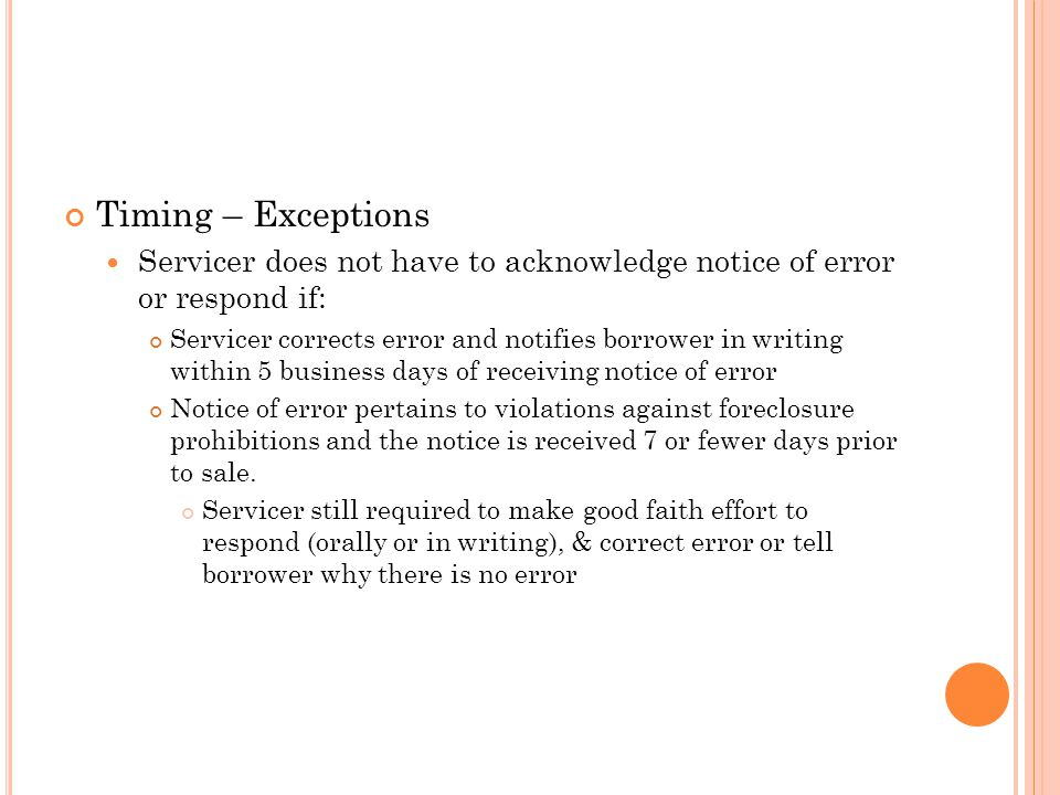 Timing – Exceptions Servicer does not have to acknowledge notice of error or respond if: