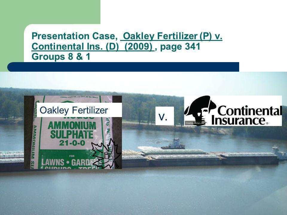 Presentation Case, Oakley Fertilizer (P) v. Continental Ins