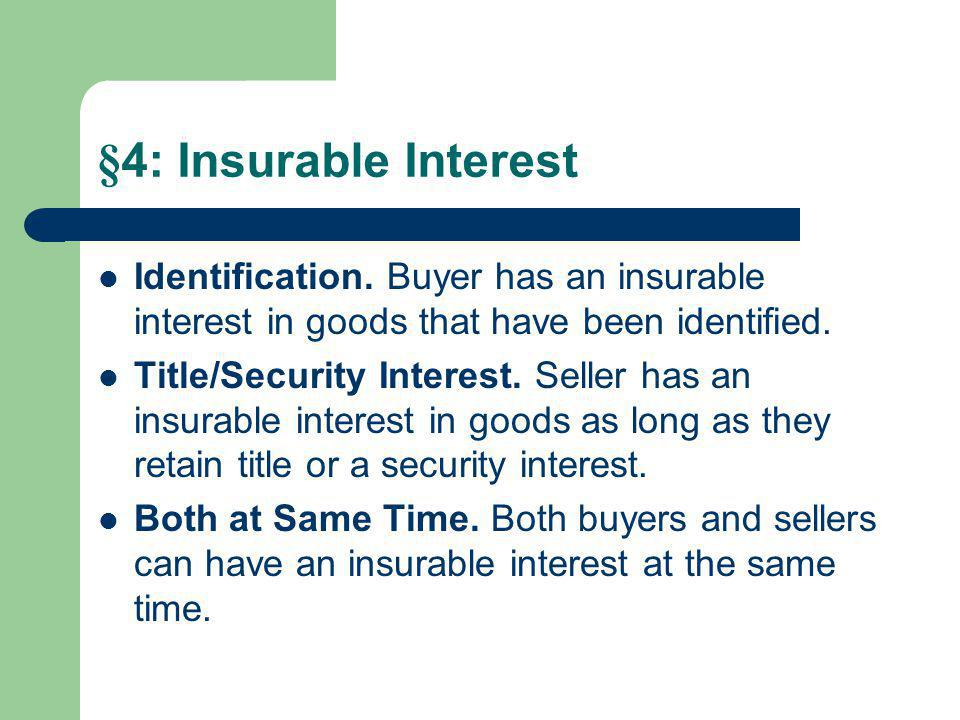 §4: Insurable Interest Identification. Buyer has an insurable interest in goods that have been identified.