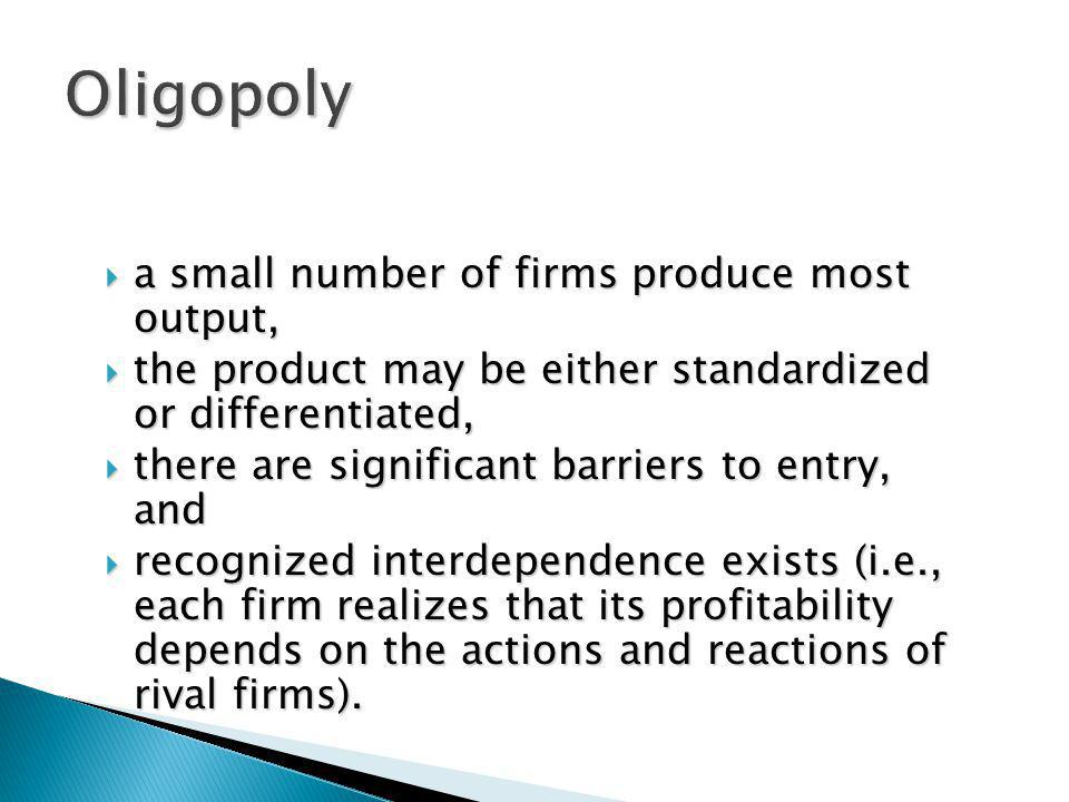 Oligopoly a small number of firms produce most output,