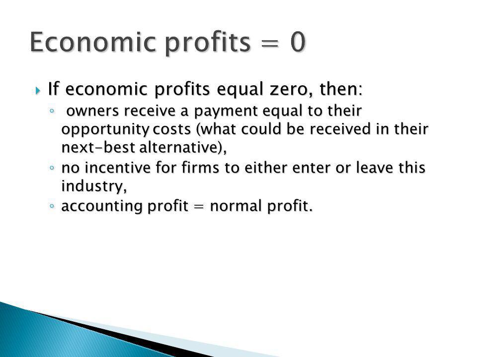 Economic profits = 0 If economic profits equal zero, then:
