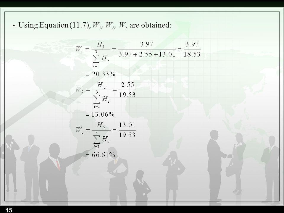 Using Equation (11.7), W1, W2, W3 are obtained: