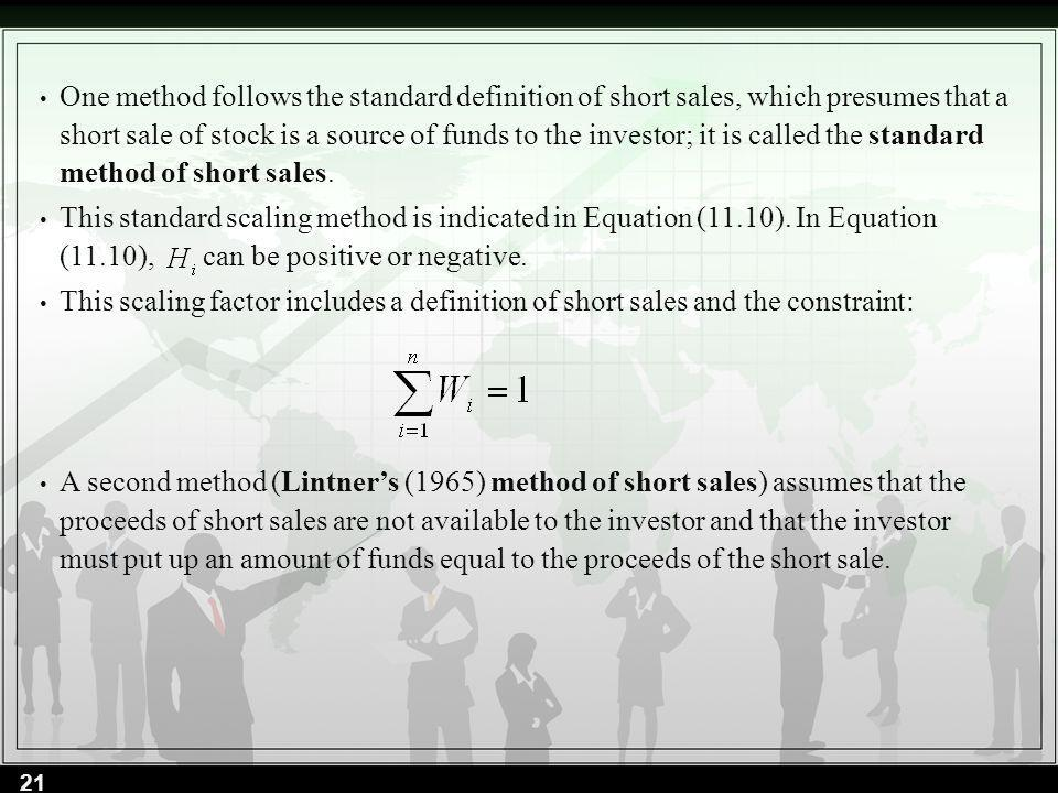 One method follows the standard definition of short sales, which presumes that a short sale of stock is a source of funds to the investor; it is called the standard method of short sales.