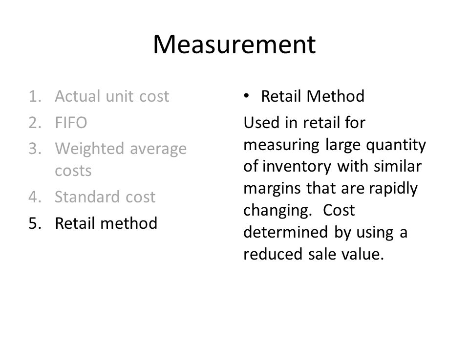 Measurement Actual unit cost FIFO Weighted average costs Standard cost