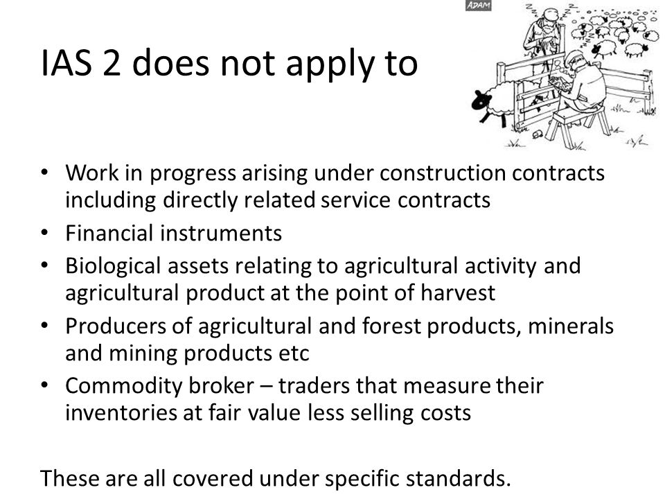 IAS 2 does not apply to Work in progress arising under construction contracts including directly related service contracts.
