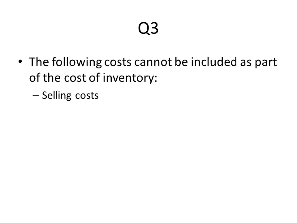 Q3 The following costs cannot be included as part of the cost of inventory: Selling costs