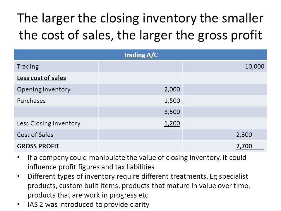 The larger the closing inventory the smaller the cost of sales, the larger the gross profit