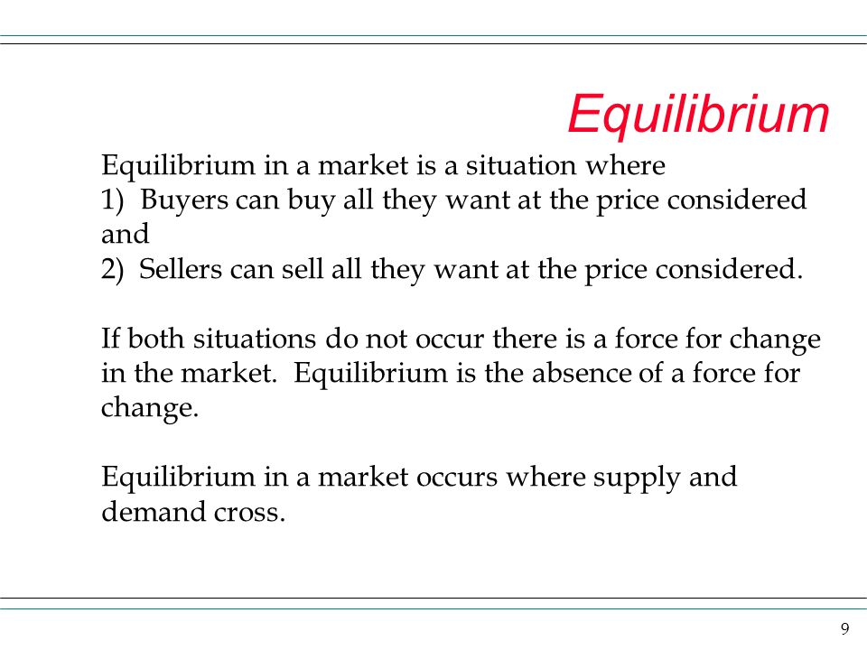 Equilibrium Equilibrium in a market is a situation where