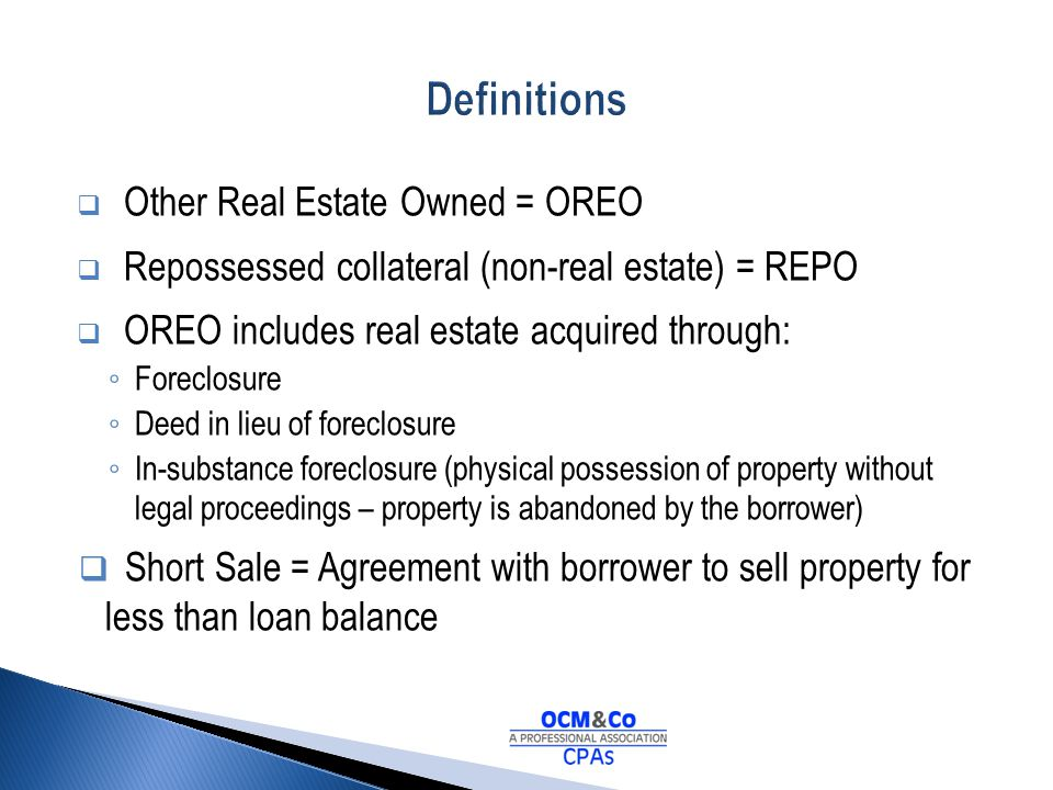Definitions Other Real Estate Owned = OREO