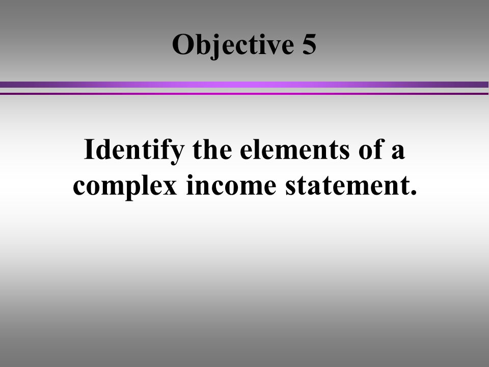 Identify the elements of a complex income statement.