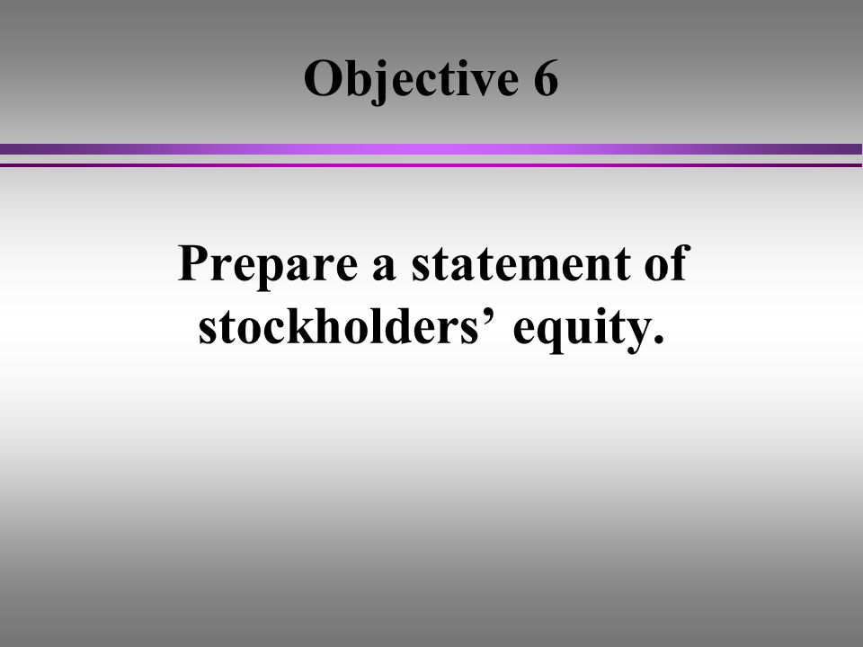 Objective 6 Prepare a statement of stockholders' equity.
