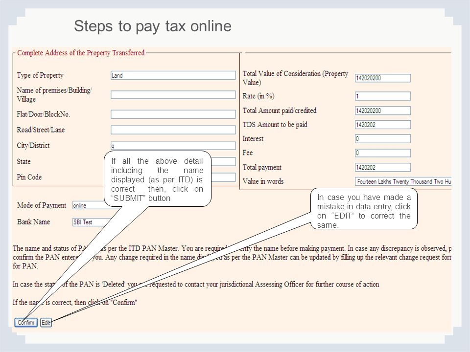 Steps to pay tax online If all the above detail including the name displayed (as per ITD) is correct then, click on SUBMIT button.