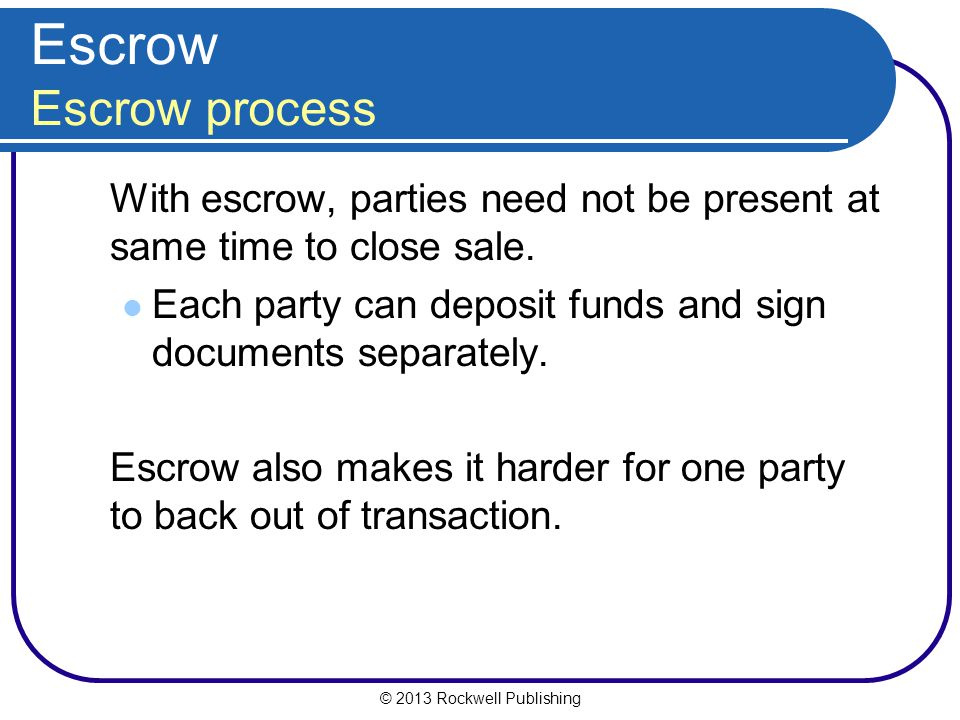 Escrow Escrow process With escrow, parties need not be present at same time to close sale.