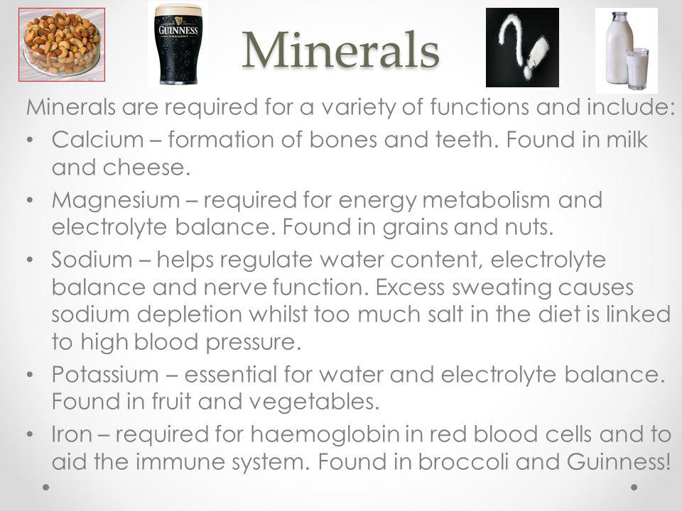 Minerals Minerals are required for a variety of functions and include: