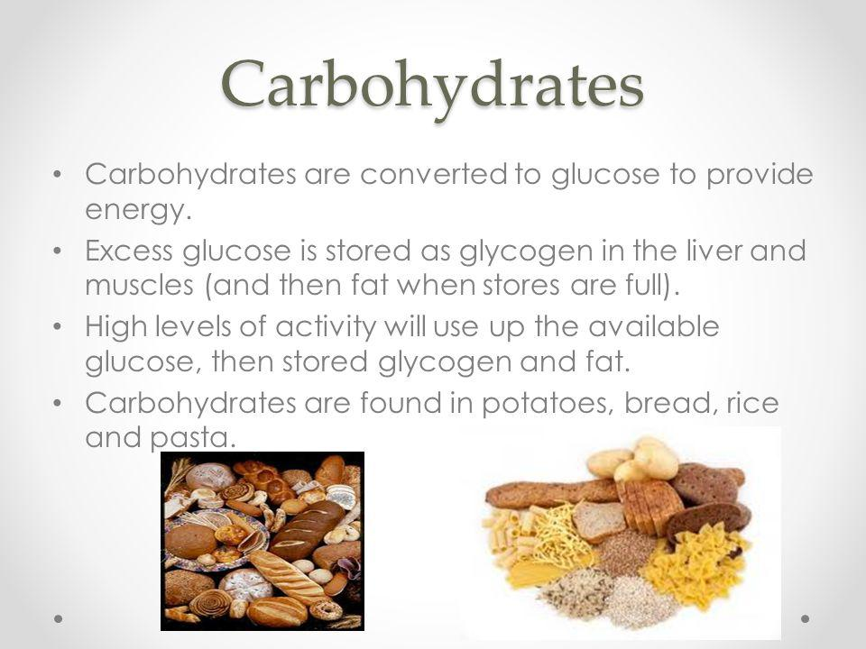 Carbohydrates Carbohydrates are converted to glucose to provide energy.