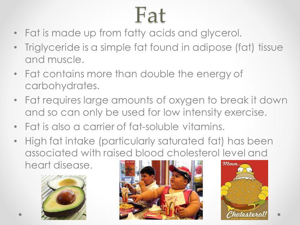 Fat Fat is made up from fatty acids and glycerol.