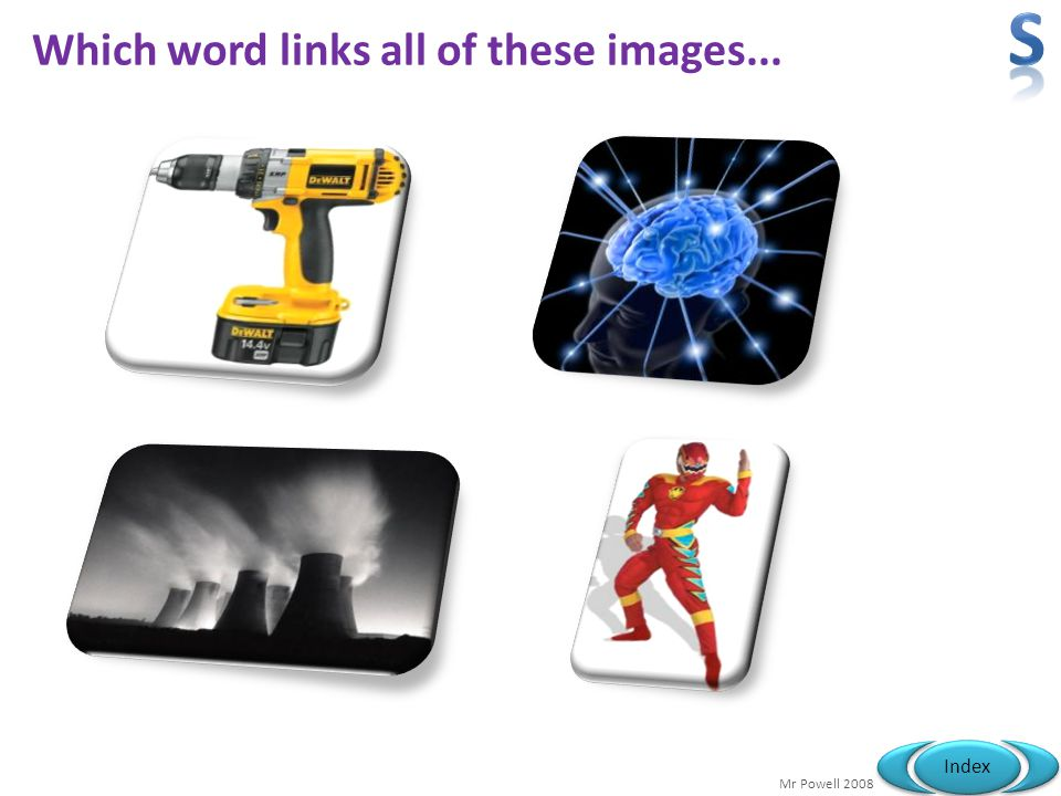 Which word links all of these images...
