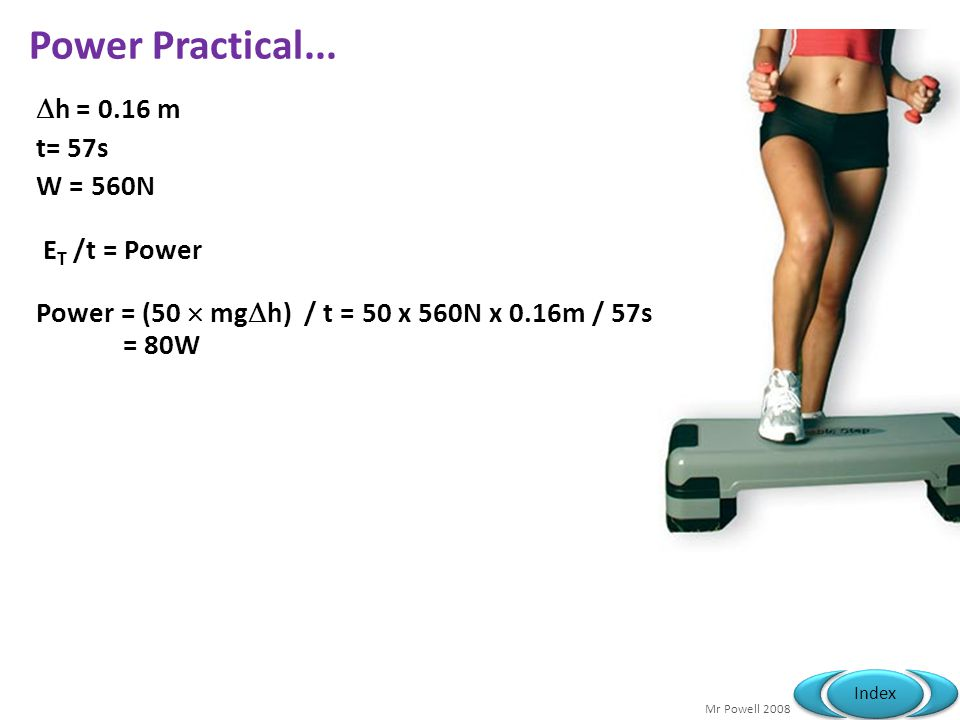 Power Practical... h = 0.16 m t= 57s W = 560N ET /t = Power