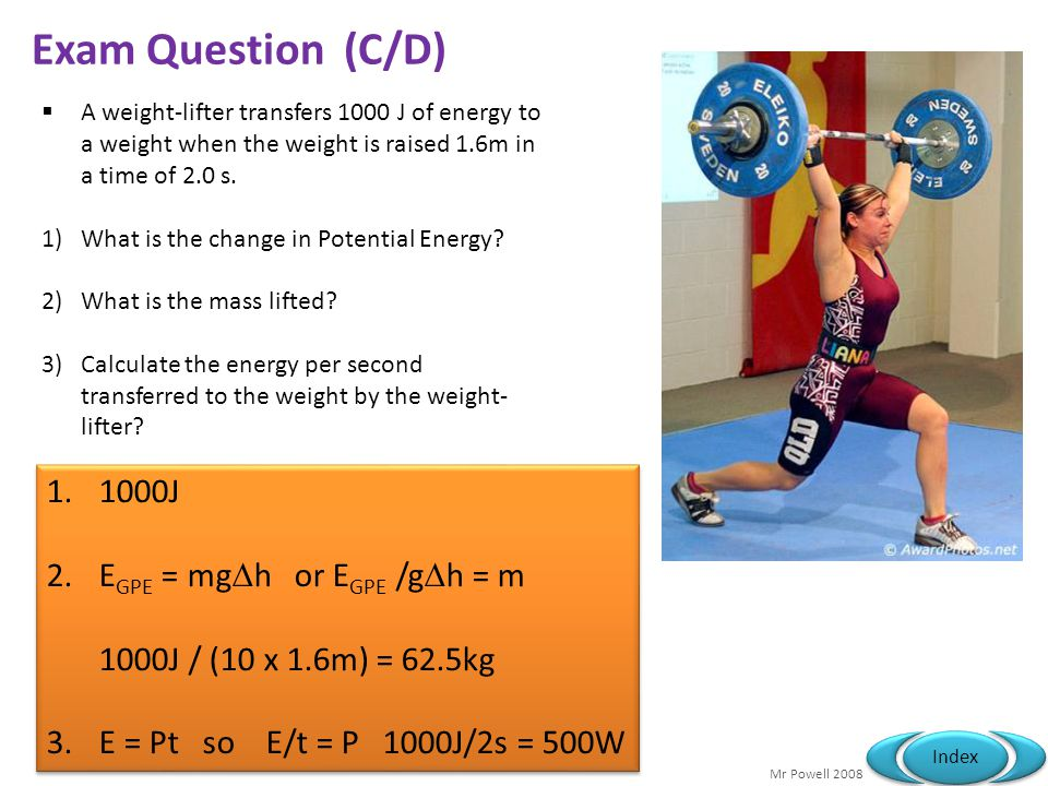Exam Question (C/D) 1000J EGPE = mgh or EGPE /gh = m