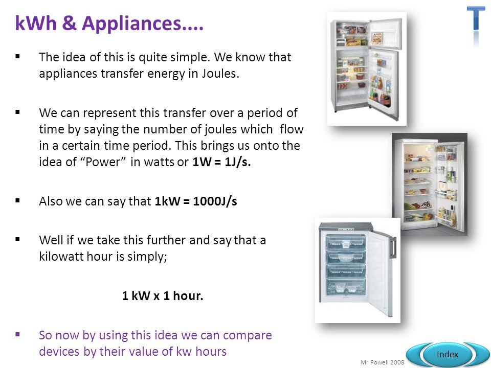 T kWh & Appliances.... The idea of this is quite simple. We know that appliances transfer energy in Joules.
