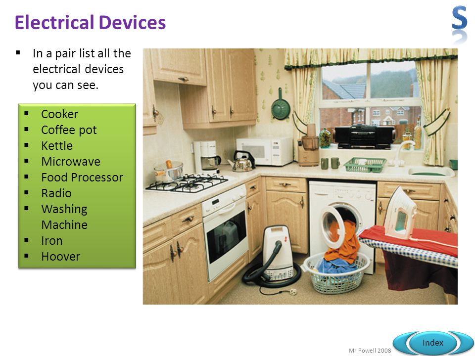 S Electrical Devices. In a pair list all the electrical devices you can see. Cooker. Coffee pot.