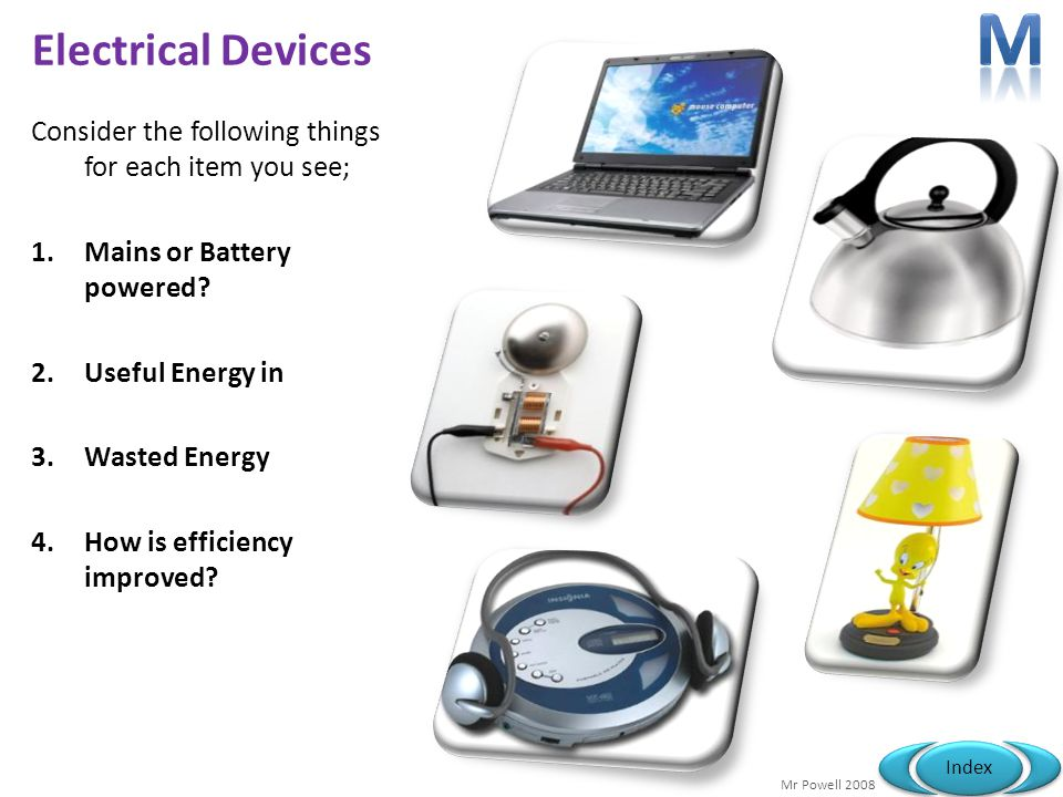 M Electrical Devices. Consider the following things for each item you see; Mains or Battery powered