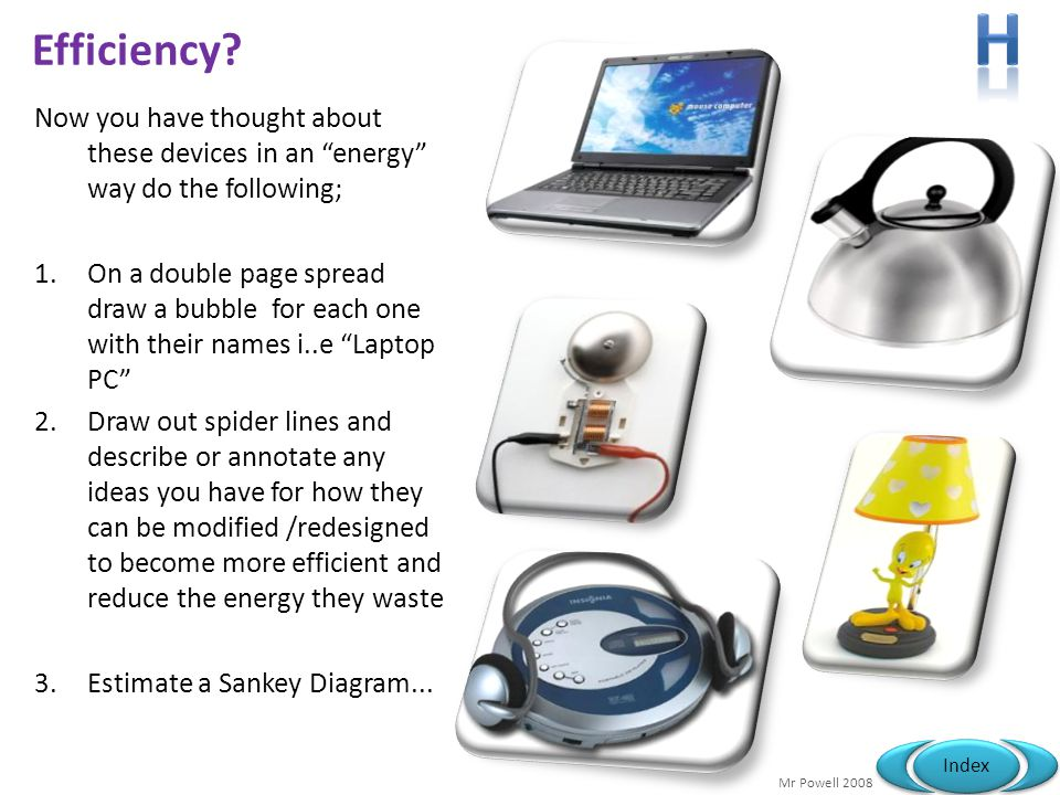 H Efficiency Now you have thought about these devices in an energy way do the following;