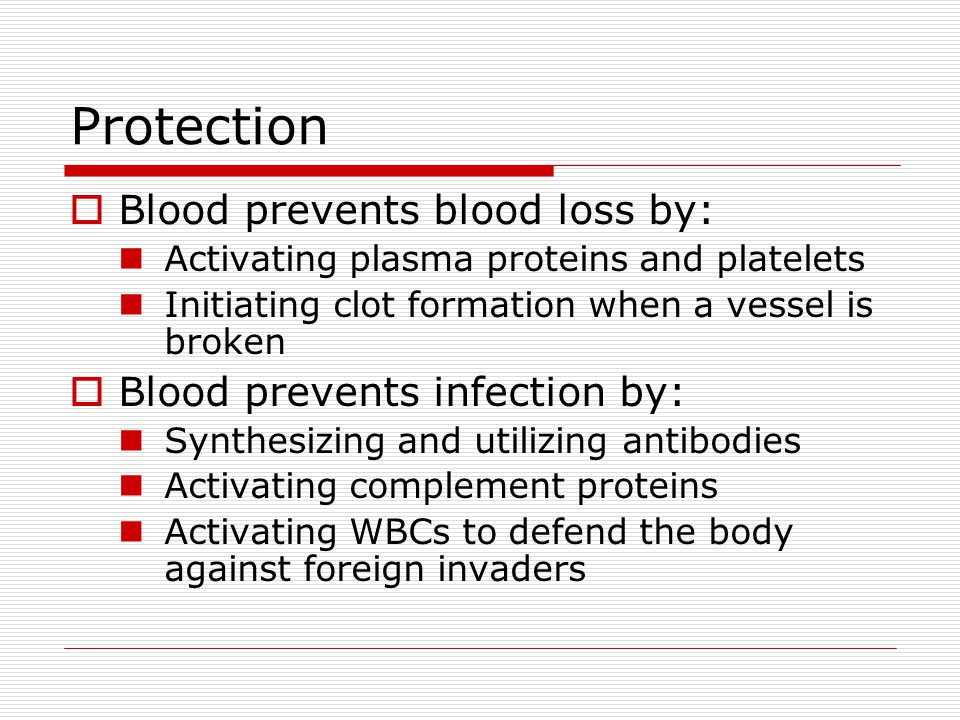Protection Blood prevents blood loss by: Blood prevents infection by: