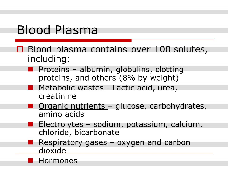 Blood Plasma Blood plasma contains over 100 solutes, including: