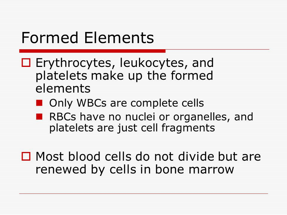 Formed Elements Erythrocytes, leukocytes, and platelets make up the formed elements. Only WBCs are complete cells.