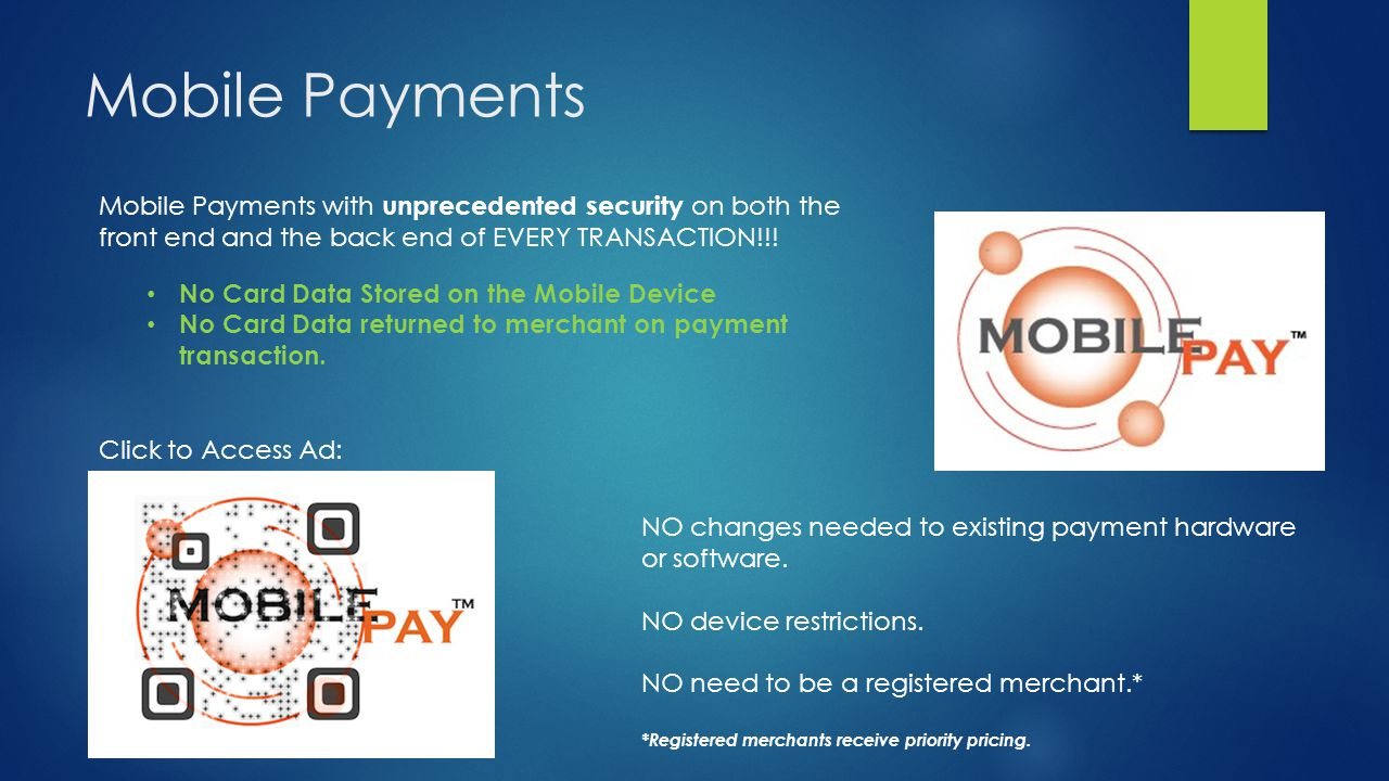Mobile Payments Mobile Payments with unprecedented security on both the front end and the back end of EVERY TRANSACTION!!!