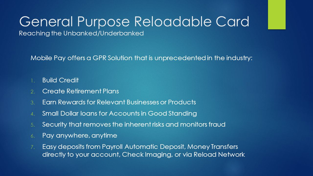 General Purpose Reloadable Card Reaching the Unbanked/Underbanked