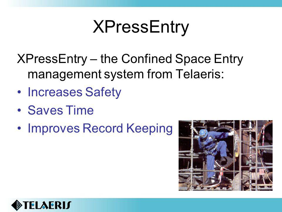XPressEntry XPressEntry – the Confined Space Entry management system from Telaeris: Increases Safety.