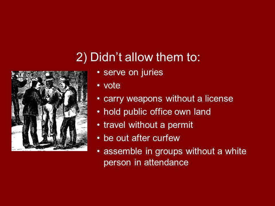 2) Didn't allow them to: serve on juries vote