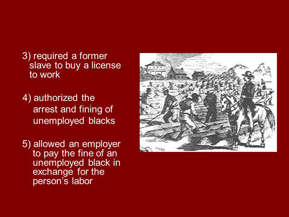3) required a former slave to buy a license to work