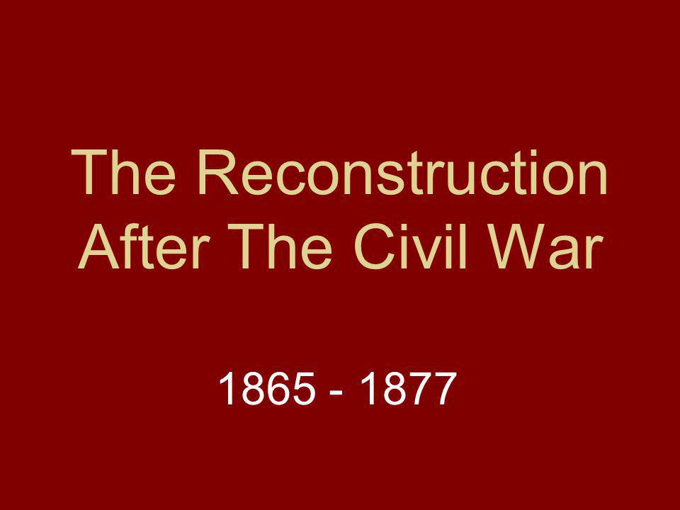 The Reconstruction After The Civil War
