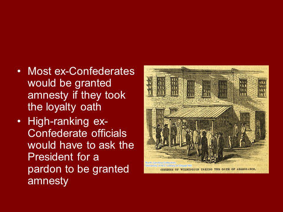 Most ex-Confederates would be granted amnesty if they took the loyalty oath