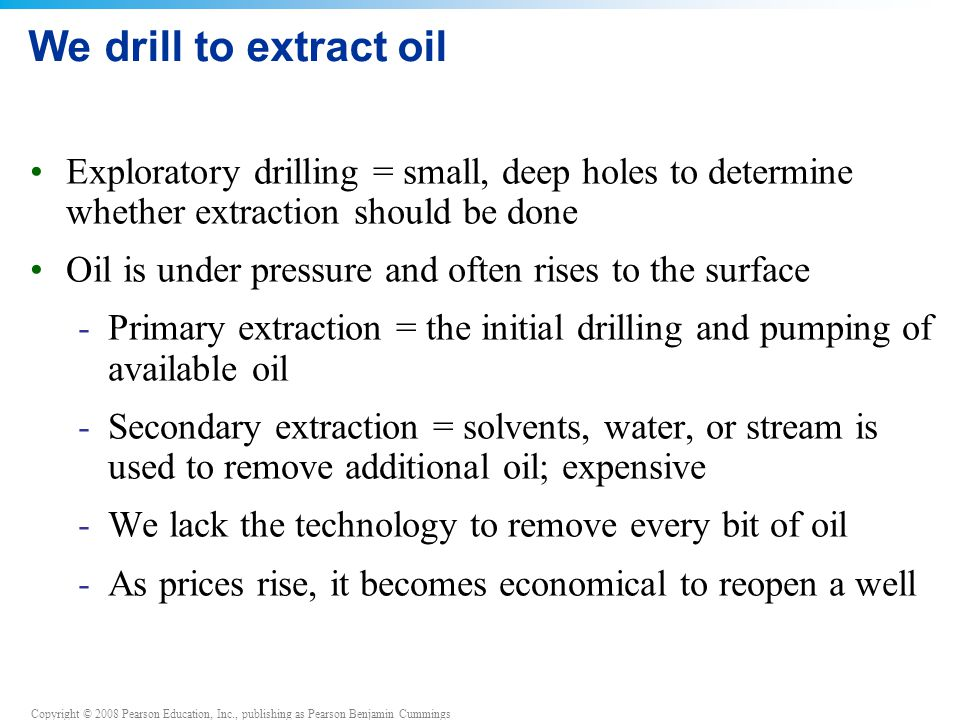 We drill to extract oil Exploratory drilling = small, deep holes to determine whether extraction should be done.