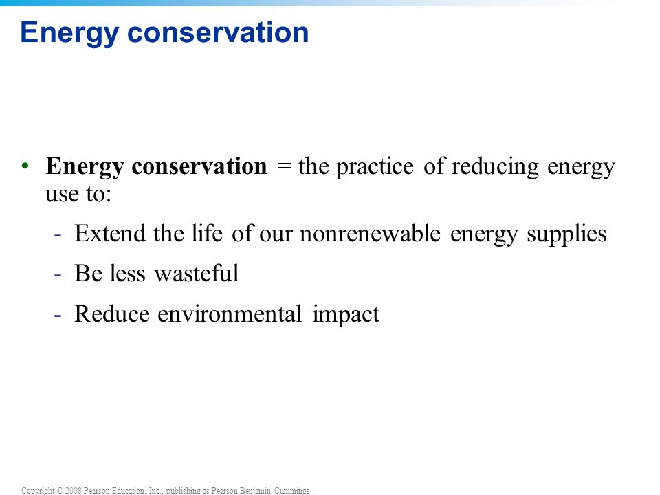 Energy conservation Energy conservation = the practice of reducing energy use to: Extend the life of our nonrenewable energy supplies.