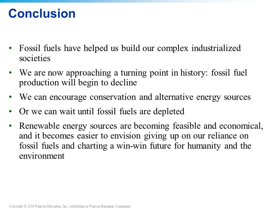 Conclusion Fossil fuels have helped us build our complex industrialized societies.
