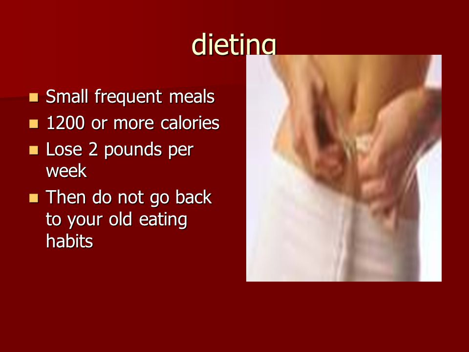 dieting Small frequent meals 1200 or more calories
