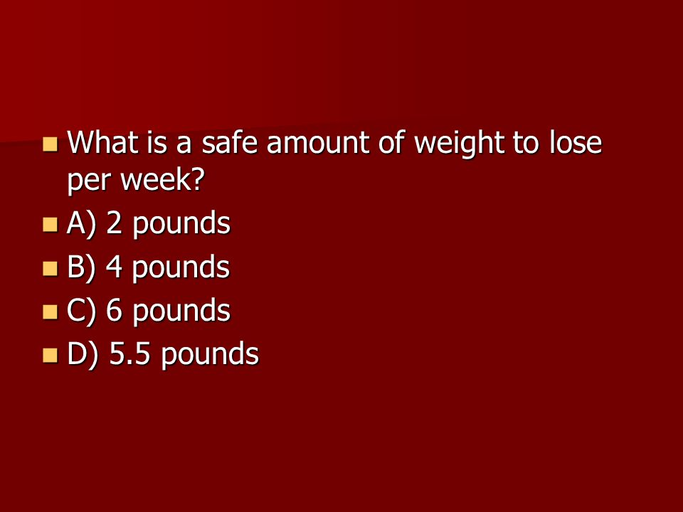 What is a safe amount of weight to lose per week