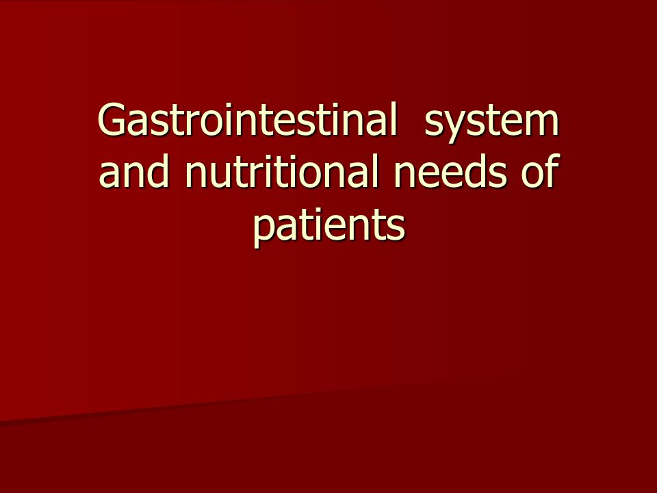 Gastrointestinal system and nutritional needs of patients