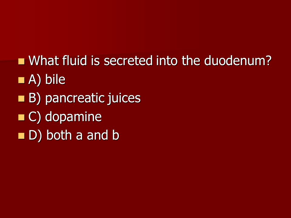 What fluid is secreted into the duodenum