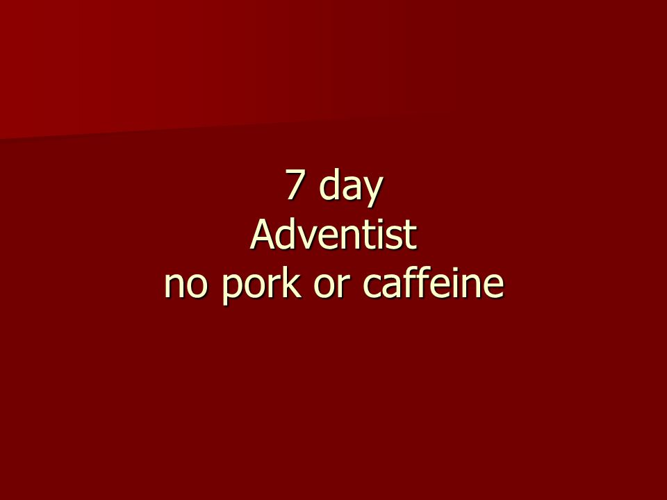 7 day Adventist no pork or caffeine