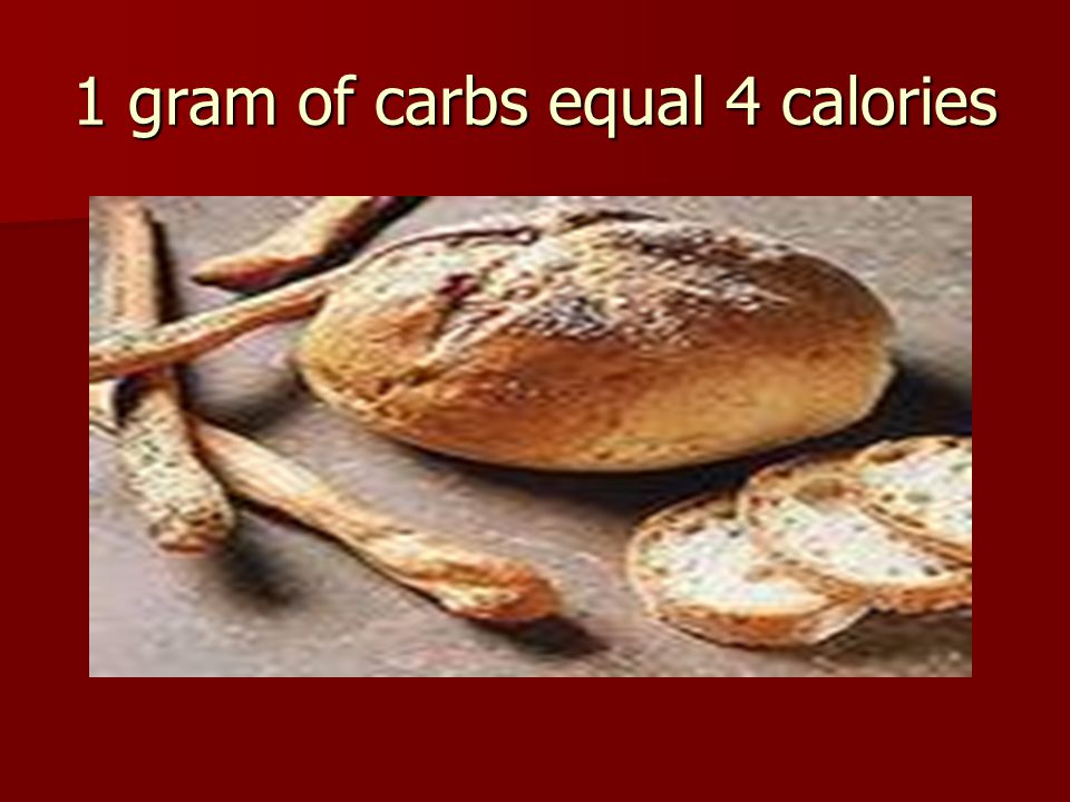 1 gram of carbs equal 4 calories